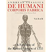De humani corporis fabrica - A Facsimile of the revised version of 1555: (On the Fabric of the Human Body) (Vol. 2 of 2) (Volume 2)