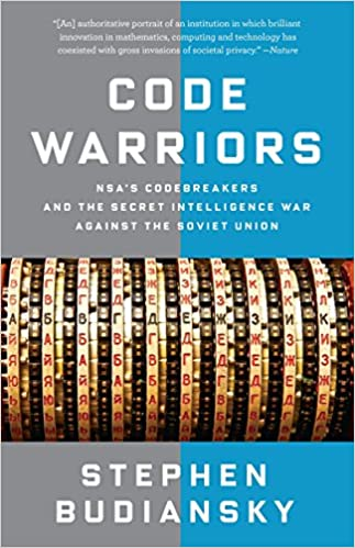 Code Warriors NSAs Codebreakers and the Secret Intelligence War Against the Soviet Union