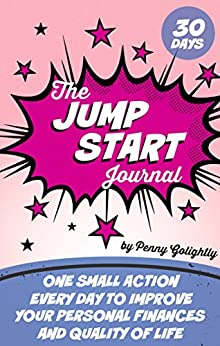 The Jump Start Journal: One small action every day to improve your personal finances and quality of life by [Golightly, Penny]