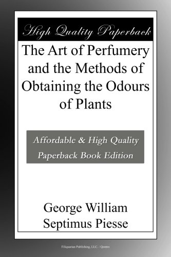 The Art of Perfumery and the Methods of Obtaining the Odours of Plants