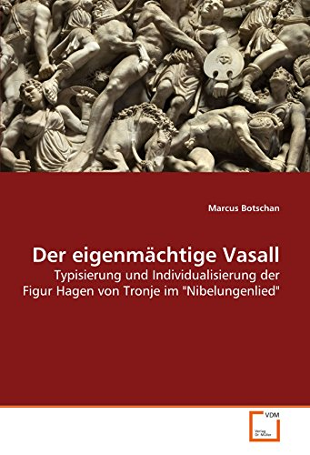 Der eigenmächtige Vasall: Typisierung und Individualisierung der Figur Hagen  von Tronje im