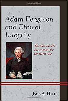 Adam Ferguson and Ethical Integrity: The Man and His Prescriptions for the Moral Life