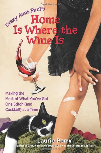 Home Is Where the Wine Is: Making the Most of What You've Got One Stitch (and Cocktail!) at a Time
