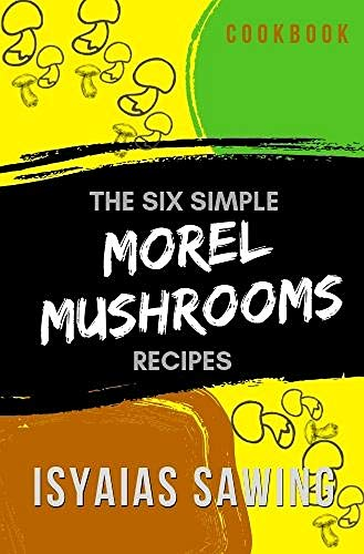 The Six Simple Morels Recipes: Cookbook