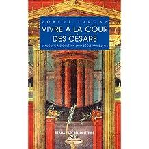 Vivre à la cour des Césars: D'Auguste à Dioclétien (Ier-IIIe siècles ap. J.-C.) (Realia t. 20) (French Edition)