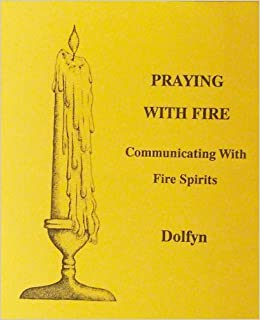 Praying With Fire: Communicating With Fire Spirit