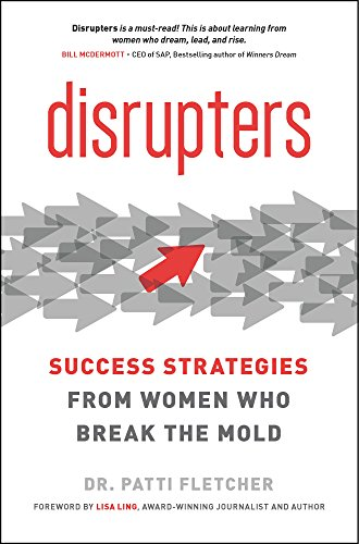 61bb624be Disrupters: Success Strategies from Women Who Break the Mold by [Fletcher,  Dr.