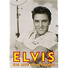 Elvis: His Life in Pictures