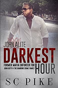 Darkest Hour: John Alite: Former Mafia Enforcer for John Gotti & The Gambino Crime Family (True Crime) by [Pike, S.C.]