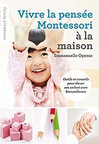 Vivre la pensée Montessori à la maison par Emmanuelle Opezzo