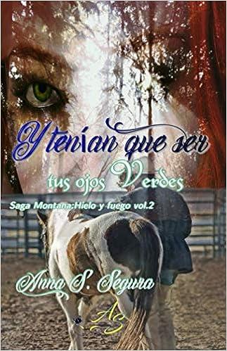 Leer Gratis Y tenían que ser tus ojos verdes (Saga Montana. Hielo y fuego) de Anna S. Segura