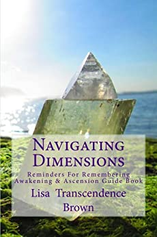 Navigating Dimensions: Reminders For Remembering: Awakening & Ascension Guide Book by [Brown, Lisa Transcendence]