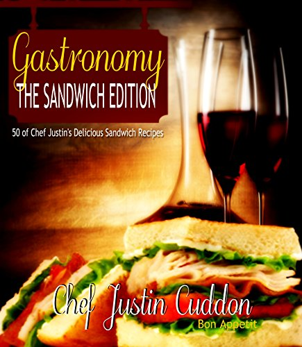 GASTRONOMY: The Sandwich Edition by Chef Justin Cuddon