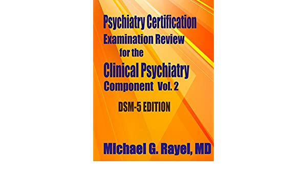 Psychiatry Certification Examination Review for the Clinical