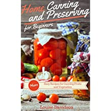 More Home Canning and Preserving Recipes for Beginners: More Easy Recipes for Canning Fruits and Vegetables