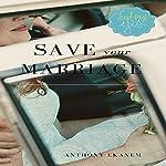 Save Your Marriage | Anthony Ekanem