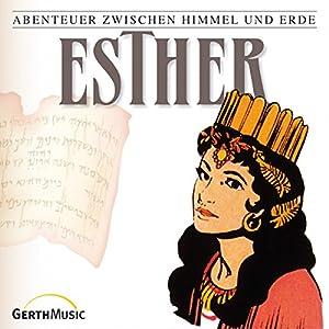 Esther (Abenteuer zwischen Himmel und Erde 17) Hörspiel