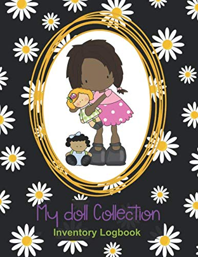 My Doll Collection Inventory Logbook - Daisy Kathy And Her Dolls: Great for Plangonologist Collector of Dolls of all kinds.