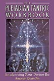 The Pleiadian Tantric Workbook: Awakening Your Divine Ba (Pleidian Tantric Workbook)