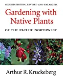 : Gardening with Native Plants of the Pacific Northwest: Second Edition, Revised and Enlarged