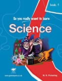 So You Really Want to Learn Science Book 1: A Textbook for Key Stage 2 and Common Entrance