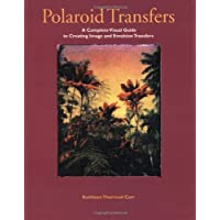 Polaroid Transfers: A Complete Visual Guide to Creating Image and Emulsion Transfers