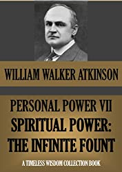 PERSONAL POWER VII. SPIRITUAL POWER: The Infinite Fount (Timeless Wisdom Collection Book 136)