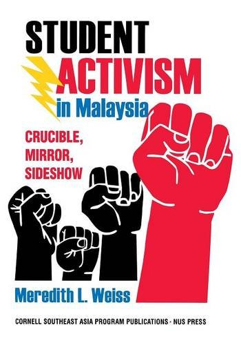 Student Activism in Malaysia: Crucible, Mirror, Sideshow (Studies on Southeast - Malaysian Mirror