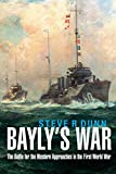 "Steve R. Dunn, ""Bayly's War: The Battle for the Western Approaches in the First World War"" (Naval Institute Press, 2018)"