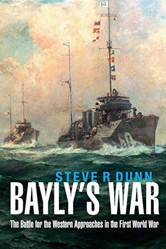 Bayly's War: The Battle for the Western Approaches in the First World War (The City Is A Rising Tide)