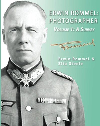 Erwin Rommel: Photographer-Volume 1: A Survey por Zita Steele