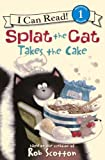 Splat the Cat Takes the Cake, Rob Scotton, 0606235825