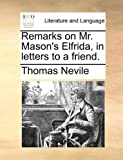 Remarks on Mr Mason's Elfrida, in Letters to a Friend, Thomas Nevile, 1140720988
