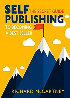 Self-Publishing: The Secret Guide To Becoming A Best Seller by [McCartney, Richard]