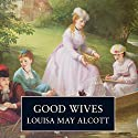 Good Wives Audiobook by Louisa May Alcott Narrated by Lorelei King