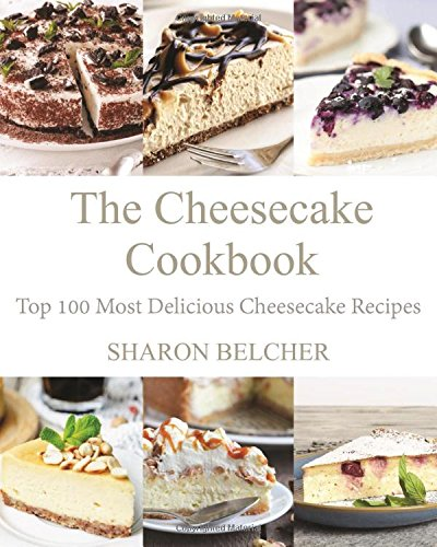 The cheesecake cookbook top 100 most delicious cheesecake for The most delicious recipes