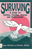 Surviving : A Guide for Victims, Families, Friends and Professionals, Brittsan, Allison and Shelley, Clarene, 0962643742