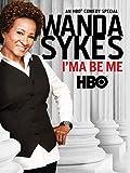 Wanda Sykes: I'ma Be Me