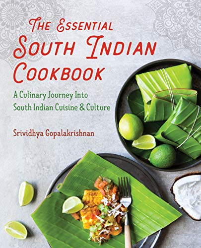 The Essential South Indian Cookbook: A Culinary Journey Into South Indian Cuisine and Culture by Srividhya Gopalakrishnan