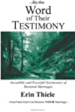By the Word of Their Testimony: Incredible and Powerful Testimonies of Restored Marriages