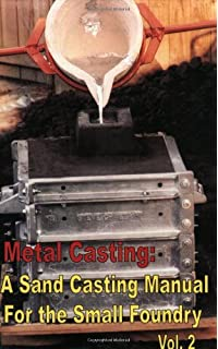 Metal Casting: A Sand Casting Manual for the Small Foundry