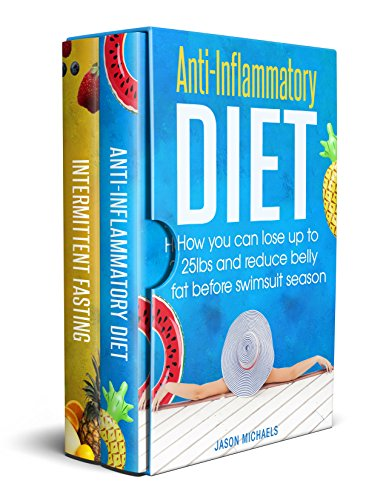 Anti-Inflammatory Diet: 2 Manuscripts - How You Can Lose Up to 25lbs and Reduce Belly Fat Before Swimsuit Season (List Of Foods With Anti Inflammatory Properties)