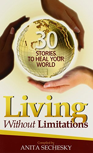 Living Without Limitations - 30 Stories to Heal Your World