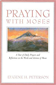 Praying With Moses: A Year of Daily Prayers and Reflections on the Words and Actions of Moses (Praying With the Bible) by Eugene H. Peterson (1994-07-03)