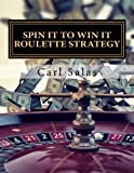 img - for Spin It To Win It Roulette Strategy: Win Every Spin by Carl J Salas (2013-10-11) book / textbook / text book