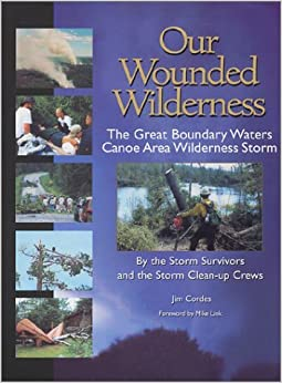 Book Our Wounded Wilderness : The Great Boundary Waters Canoe Area Storm by Jim Cordes (2001-07-02)