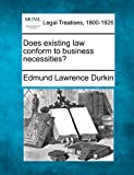 Does existing law conform to business Necessities?, Edmund Lawrence Durkin, 1240026099