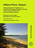 Afetna Point, Saipan: Archaeological Investigations of a Latte Period Village and Historic Context in the Commonwealth of the Northern Mariana Islands