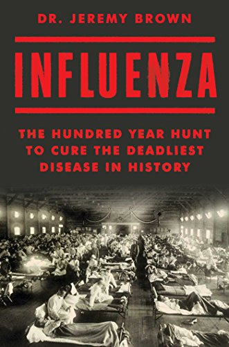 Influenza Vaccines - Influenza: The Hundred Year Hunt to Cure the Deadliest Disease in History