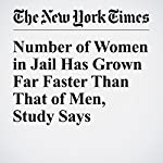 Number of Women in Jail Has Grown Far Faster Than That of Men, Study Says   Timothy Williams